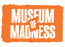 MUSEUM OF MADNESS